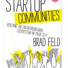What Makes a Successful Startup Community? Is it Possible to Build One Where You Live?